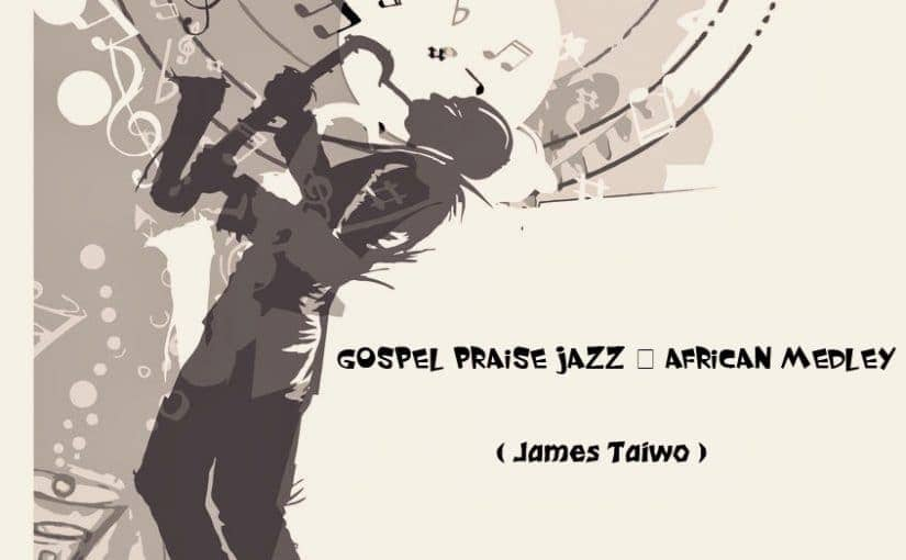 Download Gospel Jazz - African Praise Medley by James Taiwo