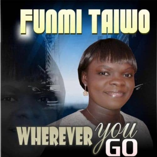 Wherever You Go - Funmi Taiwo